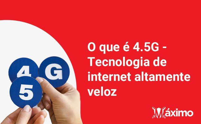 O que é 4.5G: tecnologia de internet altamente veloz
