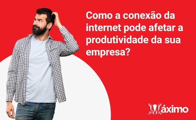 Como a conexão da internet pode afetar a produtividade da sua empresa?